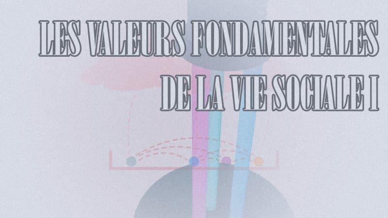 Quelles sont les valeurs fondamentales de la vie ?